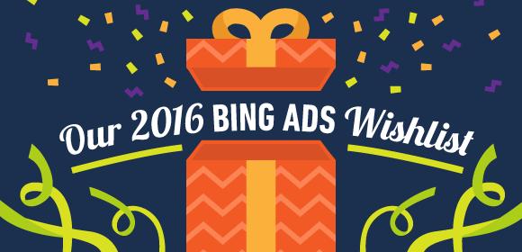Our 2016 Bing Ads Wishlist