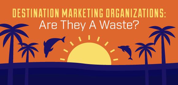 Are Destination Marketing Organizations wasting money?