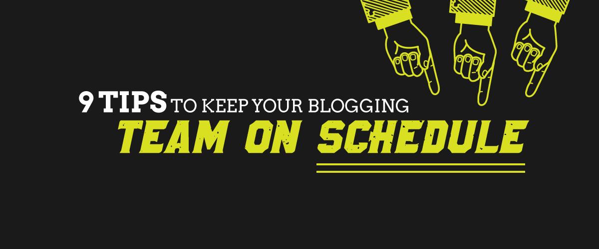 9-Ways-To-Keep-Your-Blogging-Team-On-Schedule